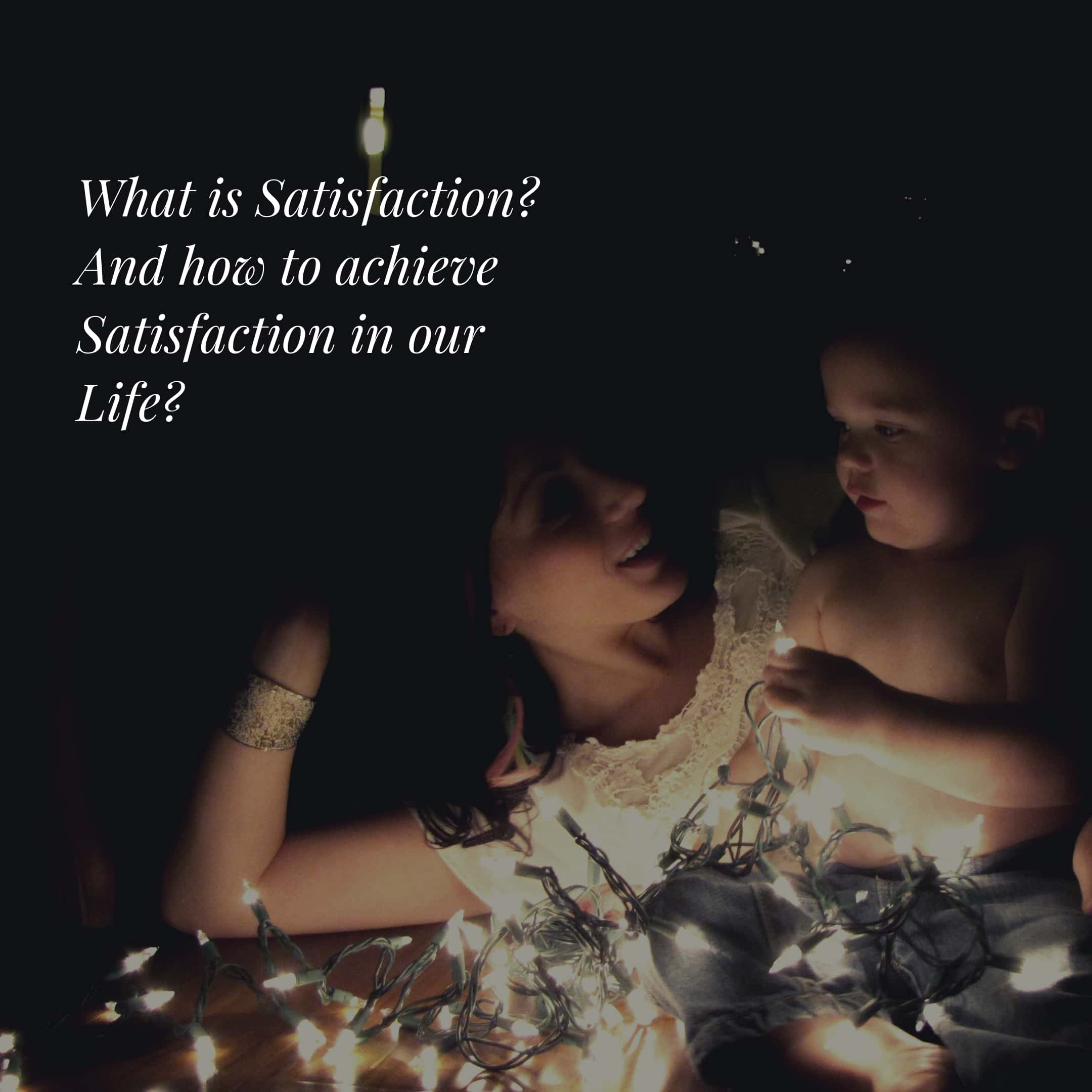 what-is-satisfaction-and-how-to-achieve-satisfaction-in-our-life