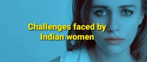 Challenges faced by Indian women in their own families